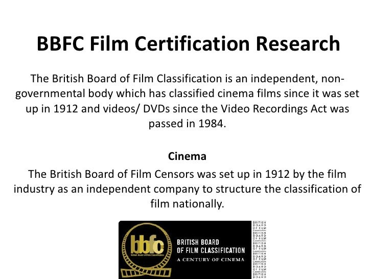 BBFC Film Certification Research   The British Board of Film Classification is an independent, non-governmental body which...