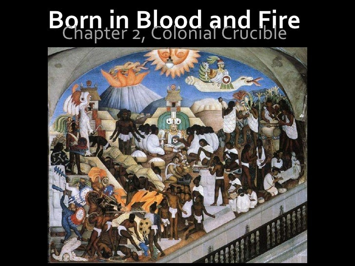 born in blood and fire Born in blood and fire embraces contemporary scholarship, identifying race, class, and gender as the principal issues in the latin american experience and recognizing the complex relationship between sociocultural, political, and economic forces.