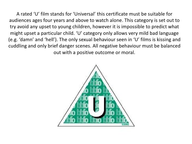 A rated 'U' film stands for 'Universal' this certificate must be suitable for audiences ages four years and above to watch...