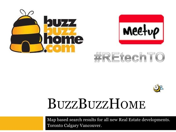 BuzzBuzzHome<br />#REtechTO<br />Map based search results for all new Real Estate developments. <br />Toronto Calgary Vanc...