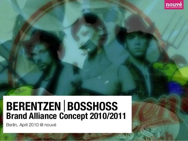 © nouvé. all rights reserved. BERENTZEN BOSSHOSS Brand Alliance Concept 2010/2011 Berlin, April 2010 @ nouvé  