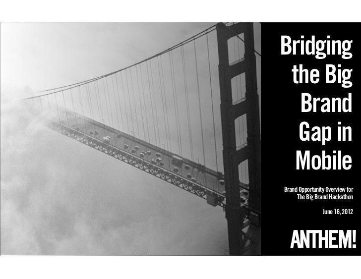 Bridging the Big  Brand  Gap in  MobileBrand Opportunity Overview for     The Big Brand Hackathon                June 16, ...