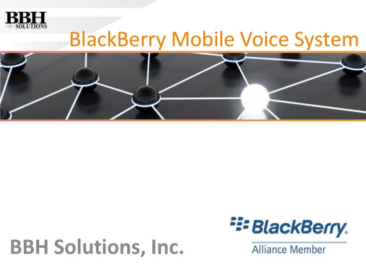 BlackBerry Mobile Voice System<br />BBH Solutions, Inc.<br />