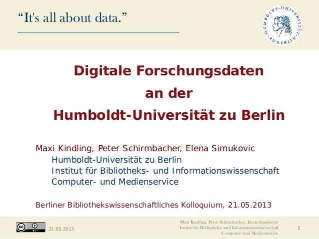 """""""It's all about data."""" 21.05.2013 Digitale Forschungsdaten an der Humboldt-Universität zu Berlin Maxi Kindling, Peter Schi..."""
