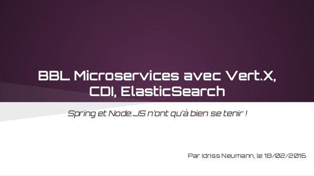 BBL Microservices avec Vert.X, CDI, ElasticSearch Spring et Node.JS n'ont qu'à bien se tenir ! Par Idriss Neumann, le 18/0...