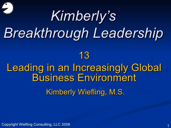13 Leading in an Increasingly Global Business Environment Kimberly's Breakthrough Leadership Kimberly Wiefling, M.S. Copyr...