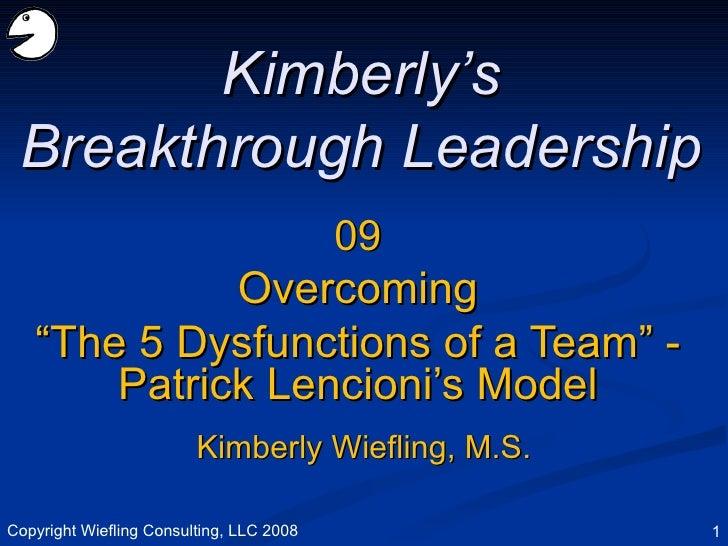 "09 Overcoming "" The 5 Dysfunctions of a Team"" - Patrick Lencioni's Model Kimberly's Breakthrough Leadership Kimberly Wiefl..."