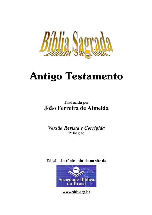 Antigo Testamento Traduzida por  João Ferreira de Almeida  Versão Revista e Corrigida 2ª Edição  Edição eletrônica obtida ...