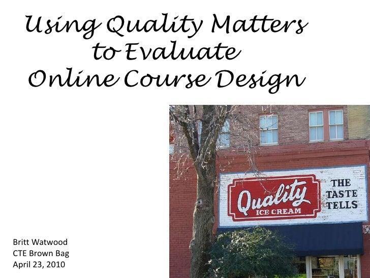 Using Quality Matters to Evaluate Online Course Design<br />Britt Watwood<br />CTE Brown Bag<br />April 23, 2010<br />