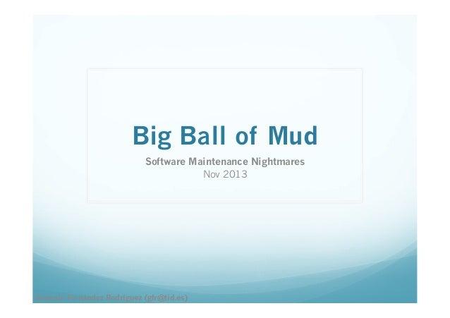 Big Ball of Mud Software Maintenance Nightmares Nov 2013  Gonzalo Fernández Rodríguez (gfr@tid.es)