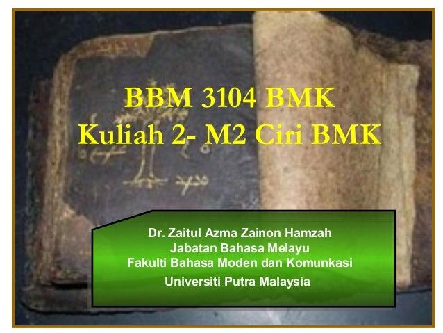 1 BBM 3104 BMK Kuliah 2- M2 Ciri BMK Dr. Zaitul Azma Zainon Hamzah Jabatan Bahasa Melayu Fakulti Bahasa Moden dan Komunkas...