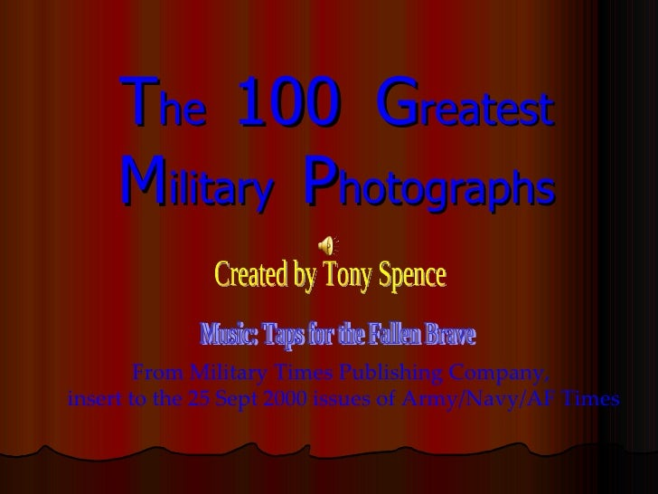 The 100 Greatest     Military Photographs        From Military Times Publishing Company,insert to the 25 Sept 2000 issues ...