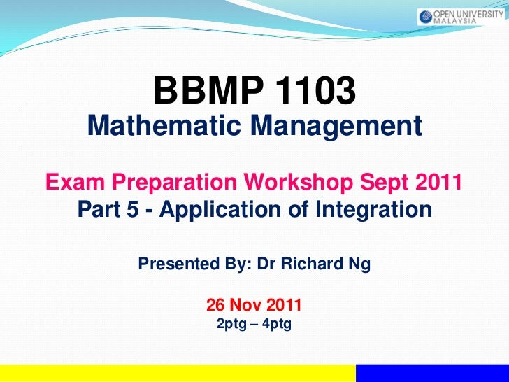 BBMP 1103   Mathematic ManagementExam Preparation Workshop Sept 2011  Part 5 - Application of Integration        Presented...
