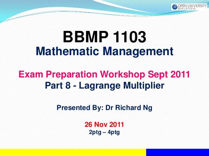 BBMP 1103   Mathematic ManagementExam Preparation Workshop Sept 2011     Part 8 - Lagrange Multiplier       Presented By: ...