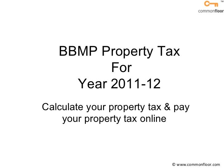 BBMP Property Tax  For Year 2011-12  Calculate your property tax & pay your property tax online  © www.commonfloor.com