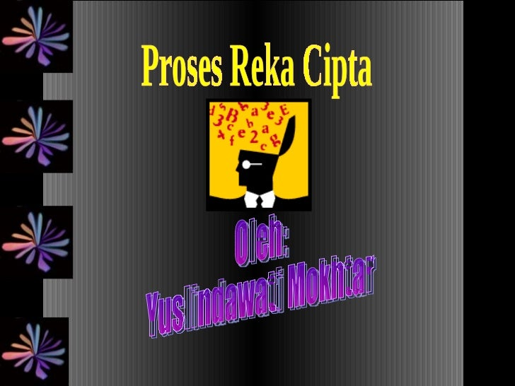 Proses Reka Cipta Oleh: Yuslindawati Mokhtar