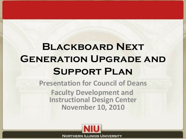 Blackboard Next Generation Upgrade and Support Plan Presentation for Council of Deans Faculty Development and Instructiona...