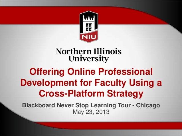 Offering Online ProfessionalDevelopment for Faculty Using aCross-Platform StrategyBlackboard Never Stop Learning Tour - Ch...