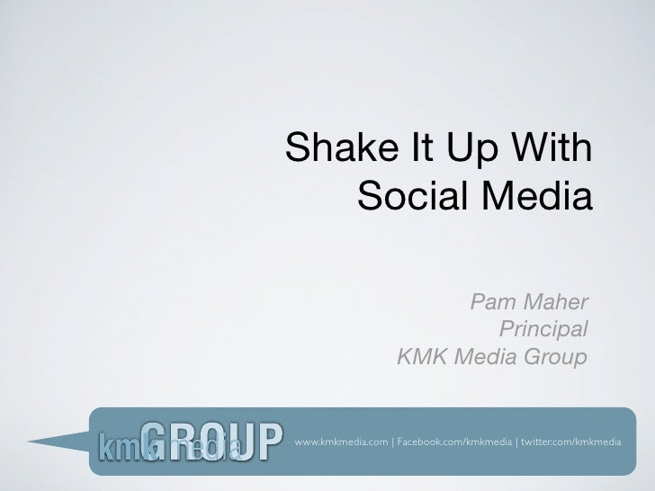 Shake It Up With    Social Media                          Pam Maher                           Principal                   ...