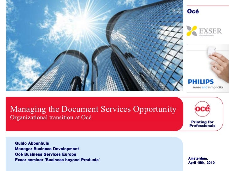 Managing the Document Services Opportunity  Organizational transition at Oc é Guido Abbenhuis Manager Business Development...