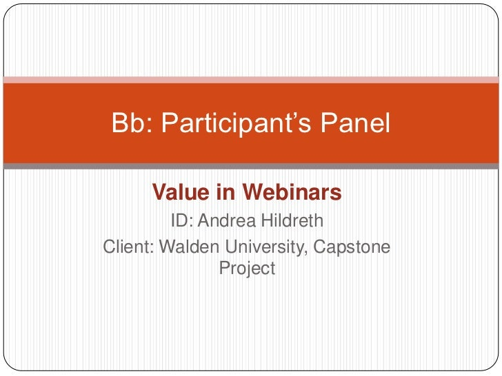 Value in Webinars<br />ID: Andrea Hildreth<br />Client: Walden University, Capstone Project<br />Bb: Participant's Panel<b...