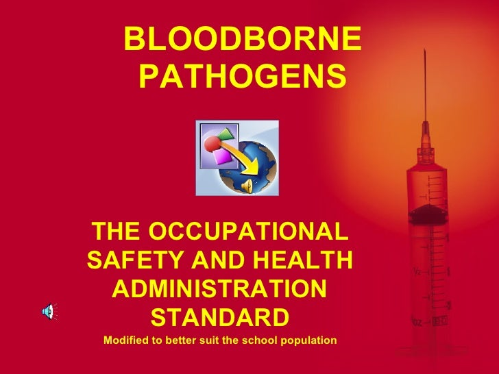 BLOODBORNE     PATHOGENSTHE OCCUPATIONALSAFETY AND HEALTH  ADMINISTRATION    STANDARD Modified to better suit the school p...