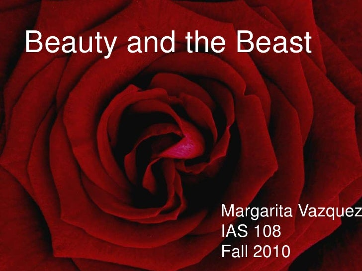 Beauty and the Beast<br />Margarita Vazquez<br />IAS 108<br />Fall 2010<br />