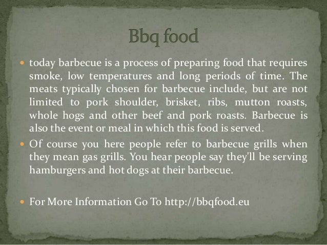  today barbecue is a process of preparing food that requires smoke, low temperatures and long periods of time. The meats ...