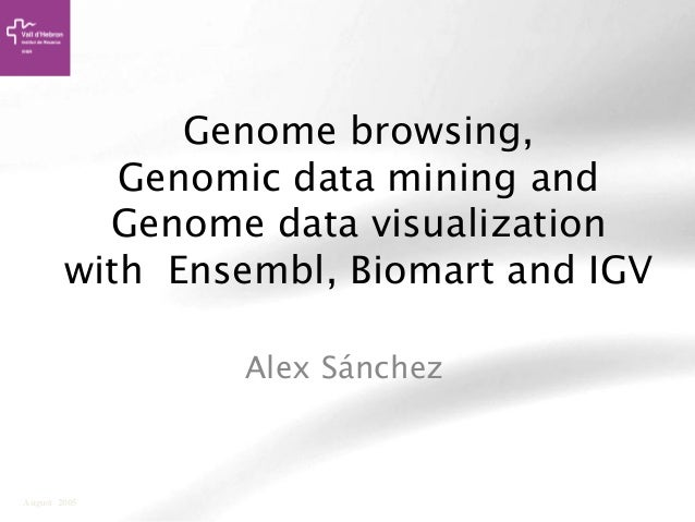 Genome browsing, Genomic data mining and Genome data visualization with Ensembl, Biomart and IGV Alex Sánchez August 2005