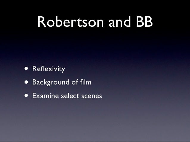 Robertson and BB• Reflexivity• Background of film• Examine select scenes