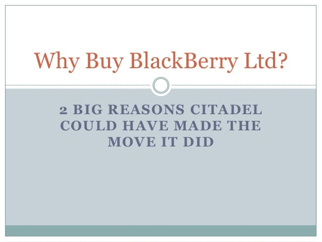 2 BIG REASONS CITADEL COULD HAVE MADE THE MOVE IT DID Why Buy BlackBerry Ltd?
