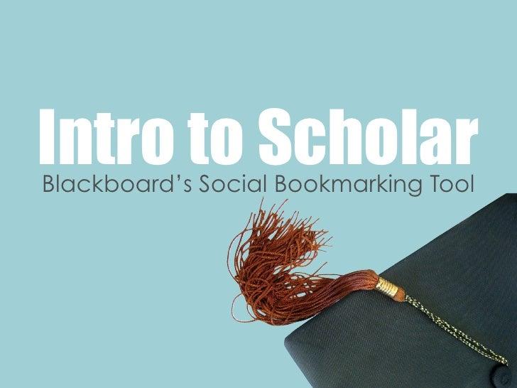 Intro to Scholar Blackboard's Social Bookmarking Tool