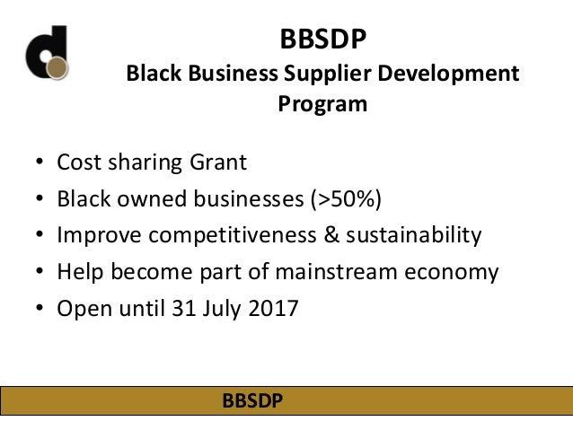 BBSDP Black Business Supplier Development Program • Cost sharing Grant • Black owned businesses (>50%) • Improve competiti...