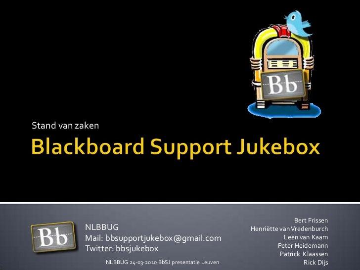 Blackboard Support Jukebox<br />Stand van zaken<br />Bert Frissen<br />Henriëtte van VredenburchLeen van Kaam <br />Peter ...