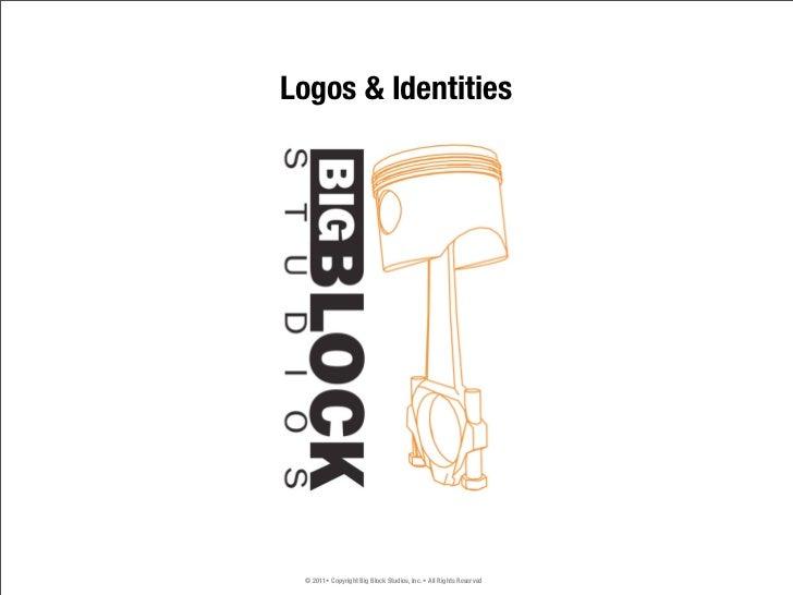 Logos & Identities © 2011• Copyright Big Block Studios, Inc. •All Rights Reserved