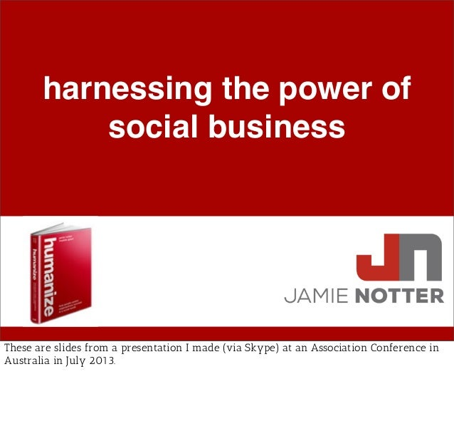 harnessing the power of social business These are slides from a presentation I made (via Skype) at an Association Conferen...