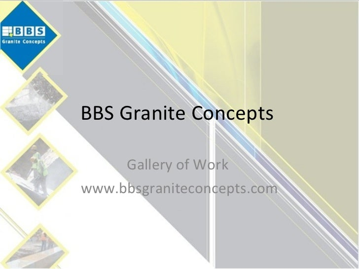 BBS Granite Concepts  Gallery of Work  www.bbsgraniteconcepts.com