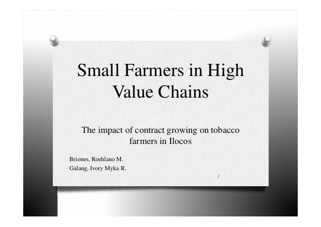 Small Farmers in High Value Chains The impact of contract growing on tobacco farmers in Ilocos Briones, Roehlano M. Galang...