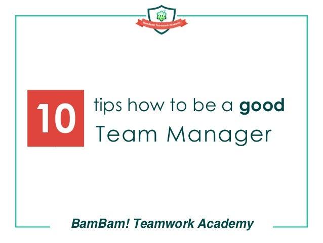 tips how to be a good BamBam! Teamwork Academy 10 Team Manager