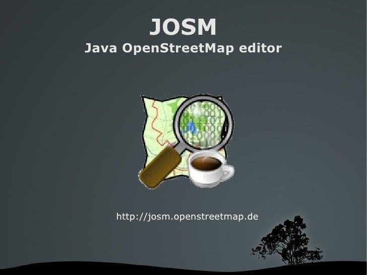 JOSM Java OpenStreetMap editor http://josm.openstreetmap.de