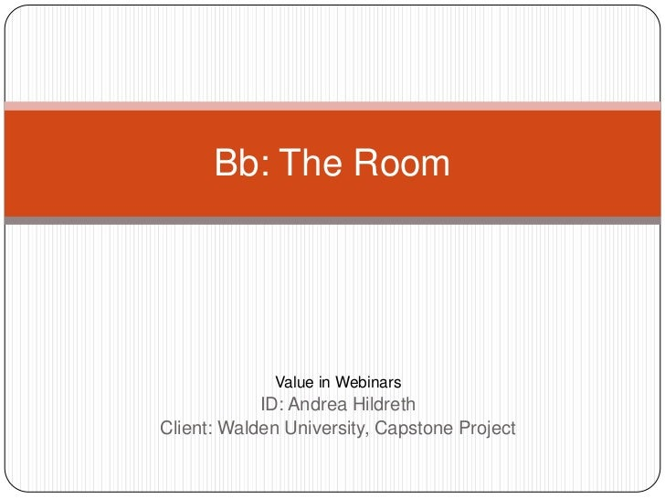 Value in Webinars<br />ID: Andrea Hildreth<br />Client: Walden University, Capstone Project<br />Bb: The Room<br />