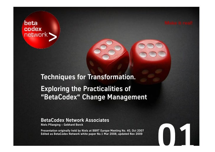 "Make it real!     Techniques for transformation – exploring the practicalities of ""beta codex"" change management   Niels P..."