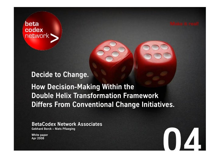 Make it real!Decide to Change.How Decision-Making Within theDouble Helix Transformation FrameworkDiffers From Conventional...