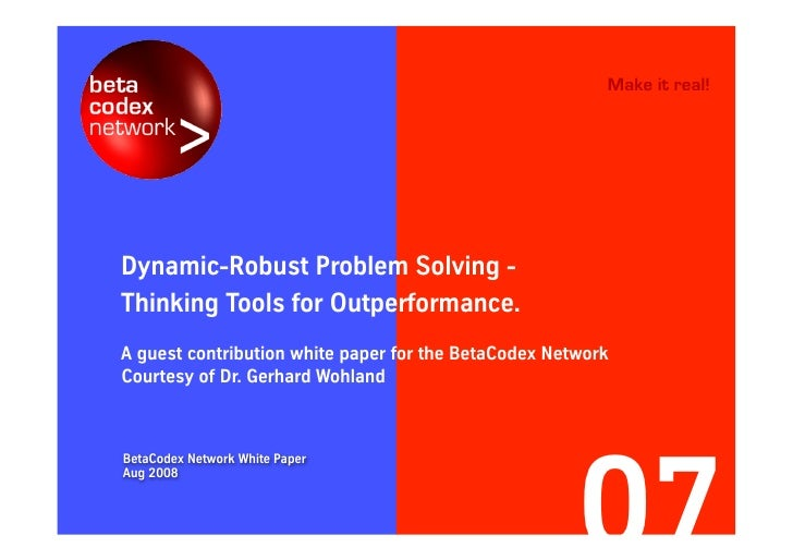 Make it real!     Dynamic-robust problem solving - thinking tools for outperformance. A guest contribution white paper for...