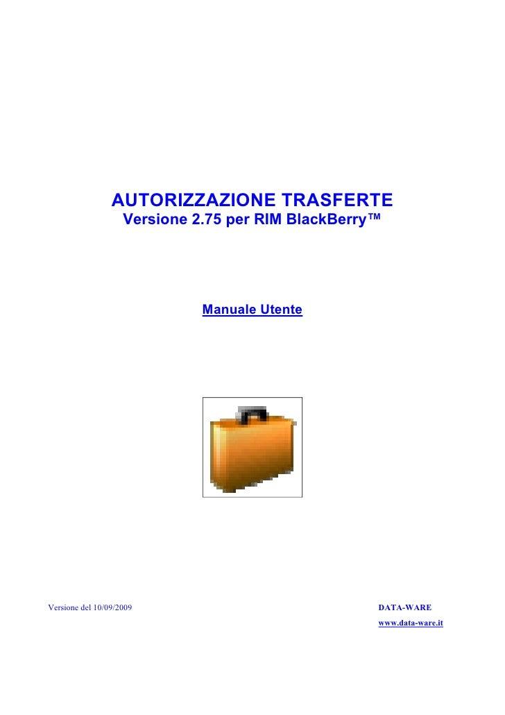 AUTORIZZAZIONE TRASFERTE                     Versione 2.75 per RIM BlackBerry™                                   Manuale U...