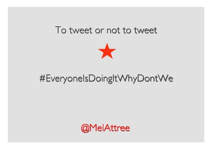 To tweet or not to tweet     #EveryoneIsDoingItWhyDontWe              @MelAttree