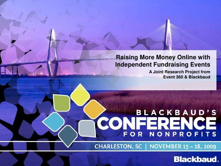 Raising More Money Online with Independent Fundraising Events<br />A Joint Research Project fromEvent 360 & Blackbaud<br />
