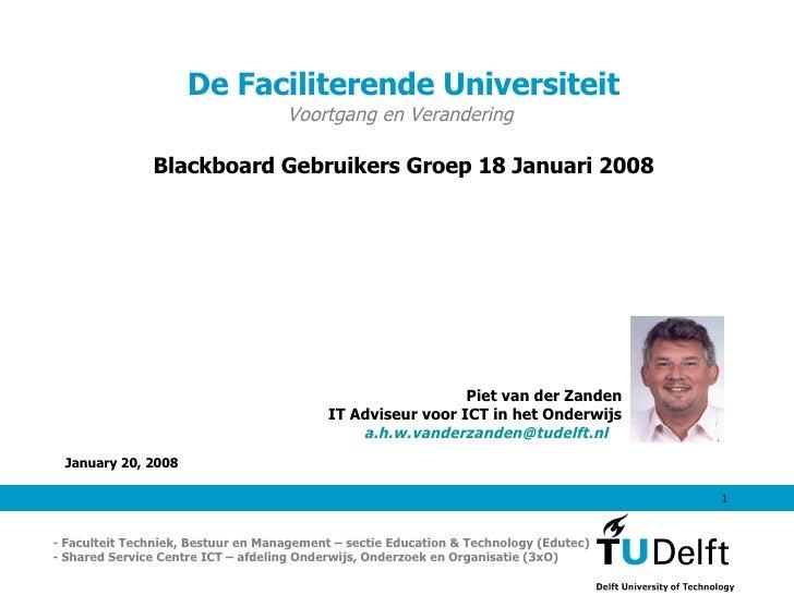De Faciliterende Universiteit Voortgang en Verandering  Blackboard Gebruikers Groep 18 Januari 2008 - Faculteit Techniek, ...