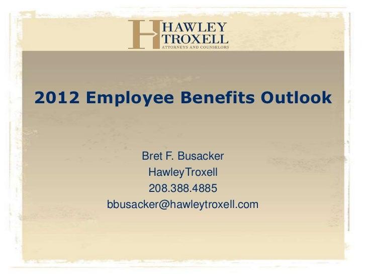 2012 Employee Benefits Outlook             Bret F. Busacker              HawleyTroxell              208.388.4885       bbu...