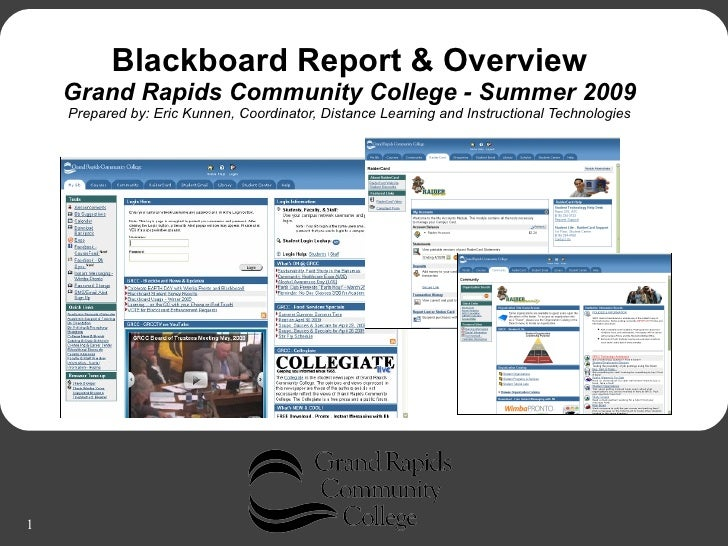 Blackboard Report & Overview     Grand Rapids Community College - Summer 2009     Prepared by: Eric Kunnen, Coordinator, D...